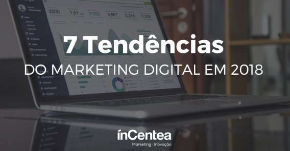7 Tendências do Marketing Digital em 2018