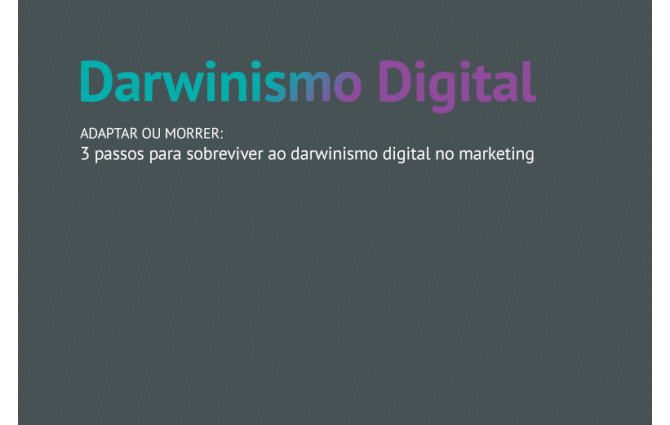 Adaptar ou morrer: 3 passos para sobreviver ao darwinismo digital no marketing