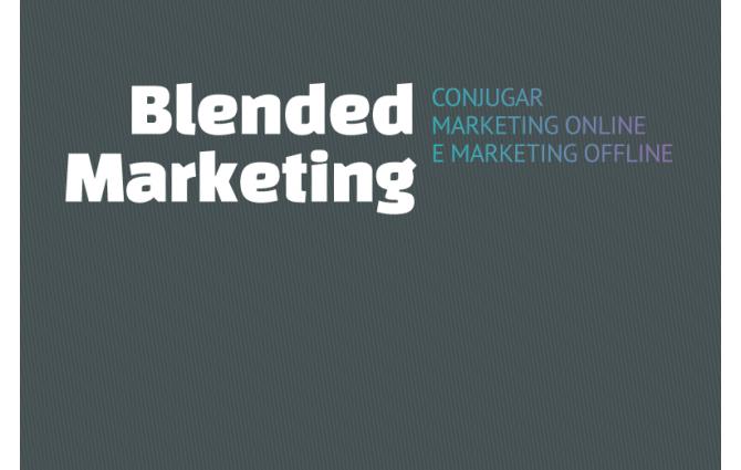 Blended Marketing: como conjugar marketing online e marketing offline
